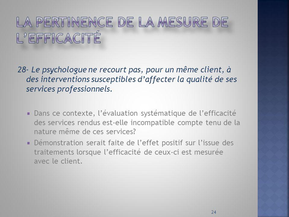 28- Le psychologue ne recourt pas, pour un même client, à des interventions susceptibles daffecter la qualité de ses services professionnels. Dans ce