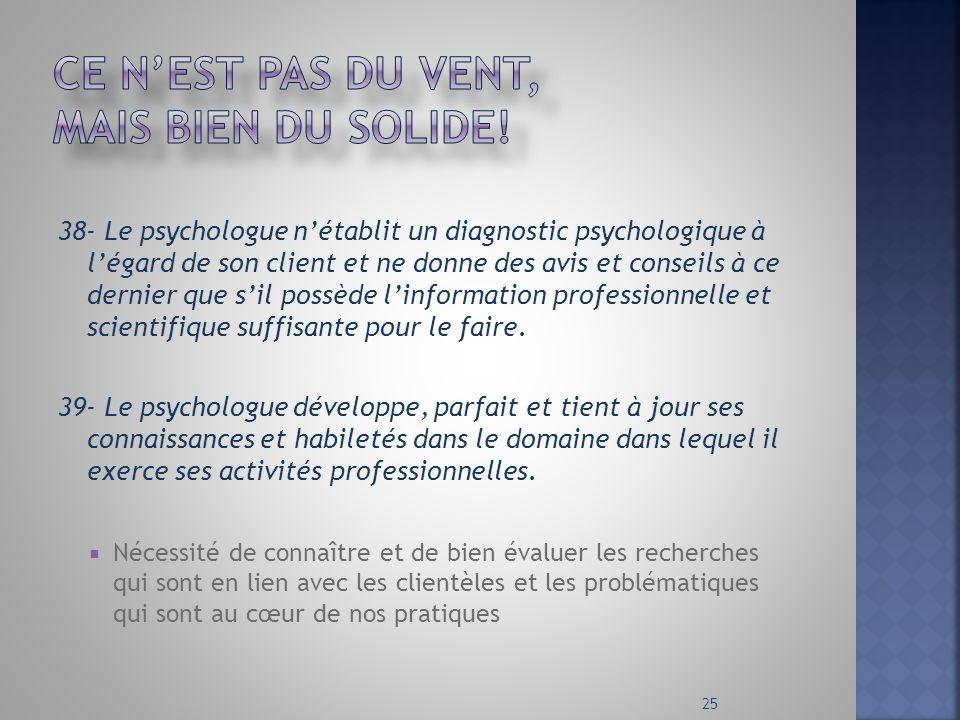 38- Le psychologue nétablit un diagnostic psychologique à légard de son client et ne donne des avis et conseils à ce dernier que sil possède linformat