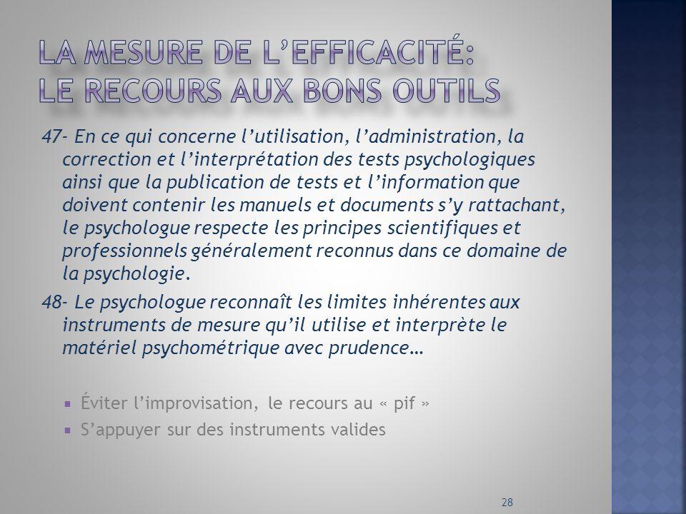 47- En ce qui concerne lutilisation, ladministration, la correction et linterprétation des tests psychologiques ainsi que la publication de tests et l