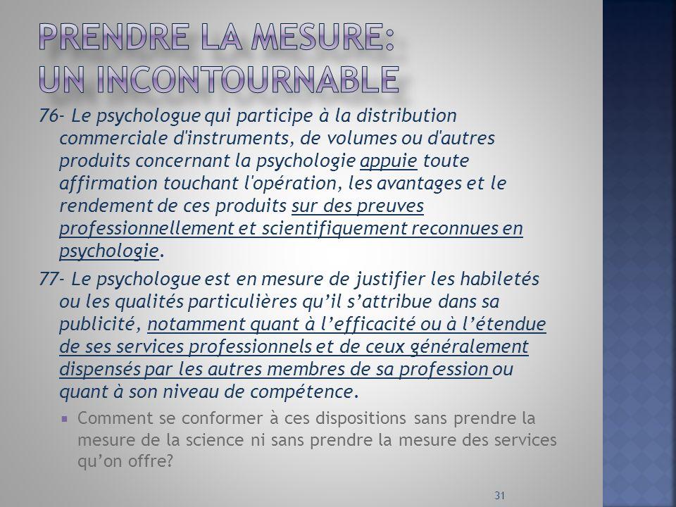 76- Le psychologue qui participe à la distribution commerciale d'instruments, de volumes ou d'autres produits concernant la psychologie appuie toute a
