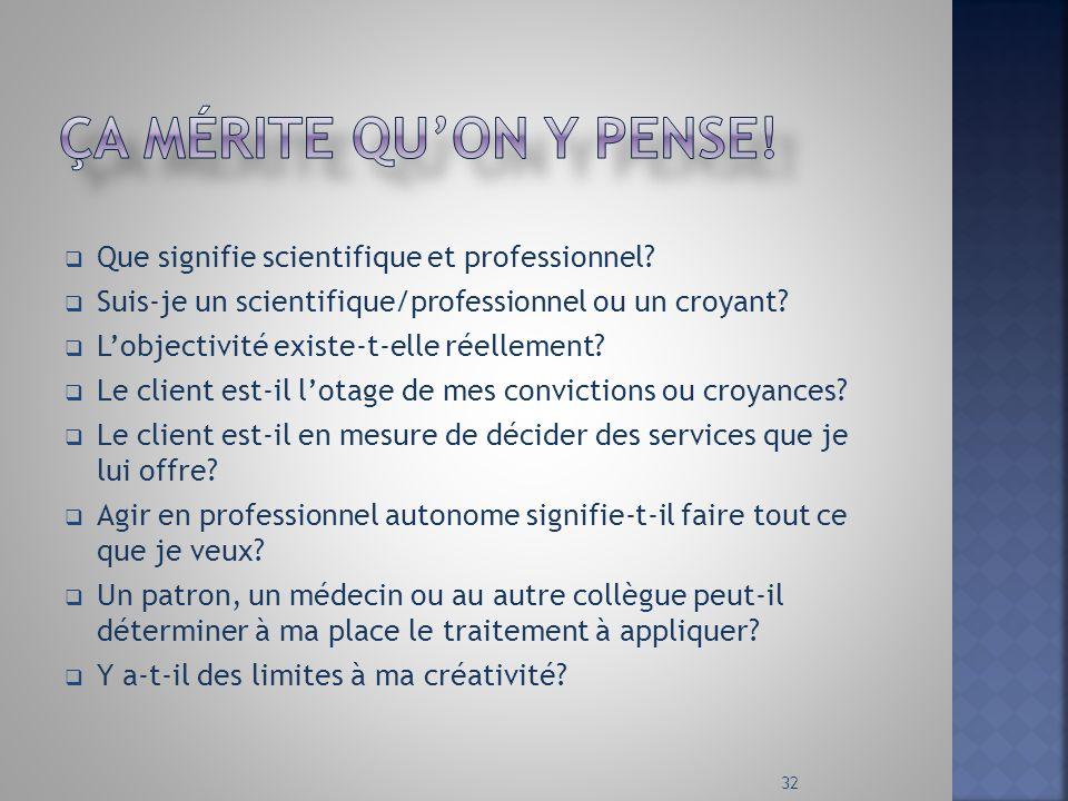 Que signifie scientifique et professionnel? Suis-je un scientifique/professionnel ou un croyant? Lobjectivité existe-t-elle réellement? Le client est-