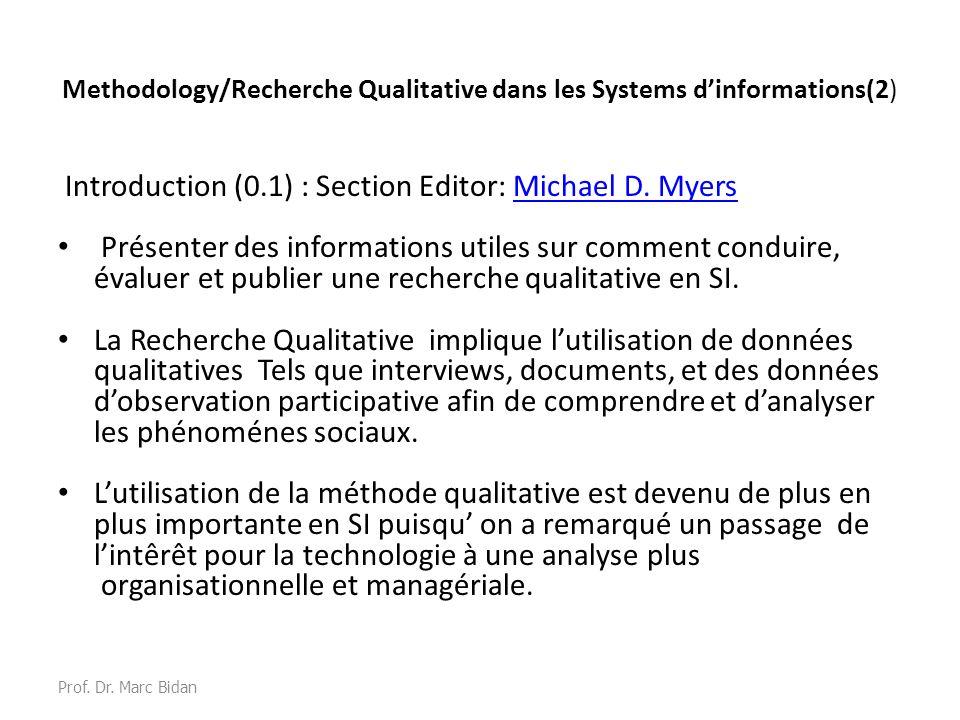 Methodology/Recherche Qualitative dans les Systems dinformations(2) Introduction (0.1) : Section Editor: Michael D. MyersMichael D. Myers Présenter de