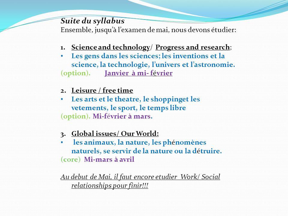 Suite du syllabus Ensemble, jusquà lexamen de mai, nous devons étudier: 1.Science and technology/ Progress and research; Les gens dans les sciences; l