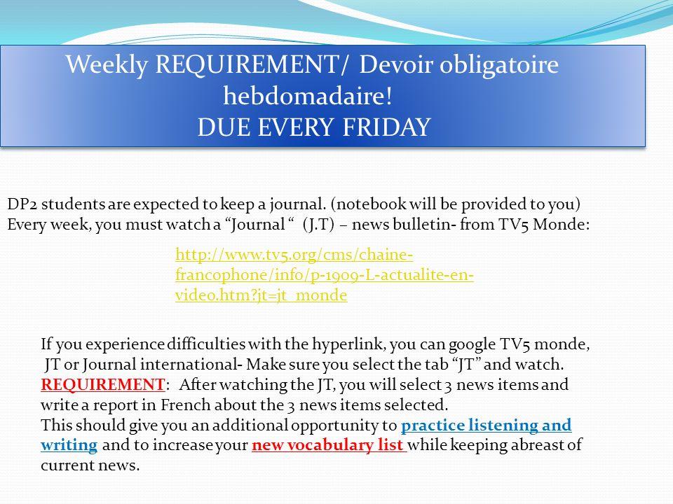 Weekly REQUIREMENT/ Devoir obligatoire hebdomadaire! DUE EVERY FRIDAY Weekly REQUIREMENT/ Devoir obligatoire hebdomadaire! DUE EVERY FRIDAY DP2 studen