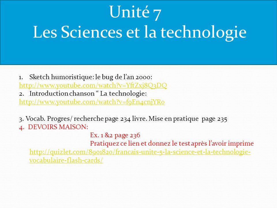 Unité 7 Les Sciences et la technologie 1.Sketch humoristique: le bug de lan 2000: http://www.youtube.com/watch?v=YftZxj8Q3DQ 2. Introduction chanson L
