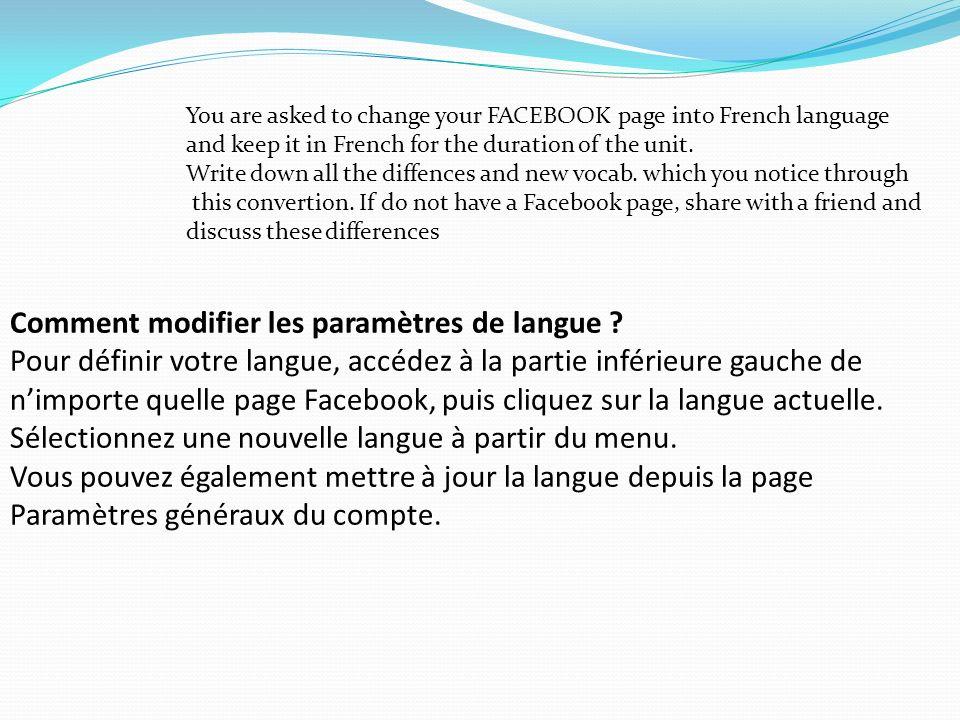Comment modifier les paramètres de langue ? Pour définir votre langue, accédez à la partie inférieure gauche de nimporte quelle page Facebook, puis cl