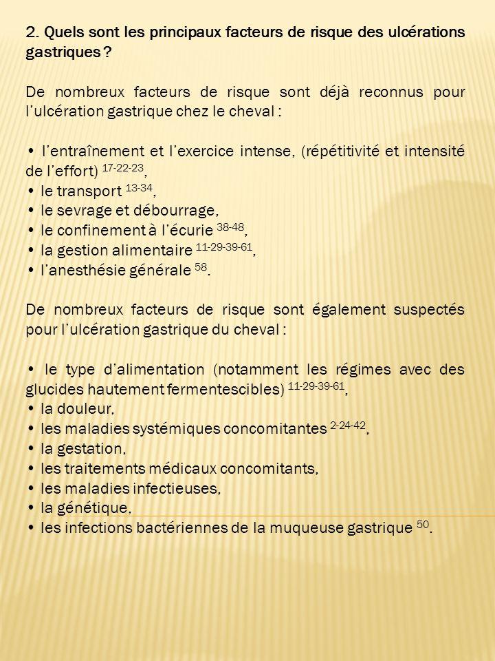 1.Quelle est la prévalence des ulcères chez le cheval ? Lulcération gastrique est un phénomène courant qui affecte tous les types de chevaux (les pone