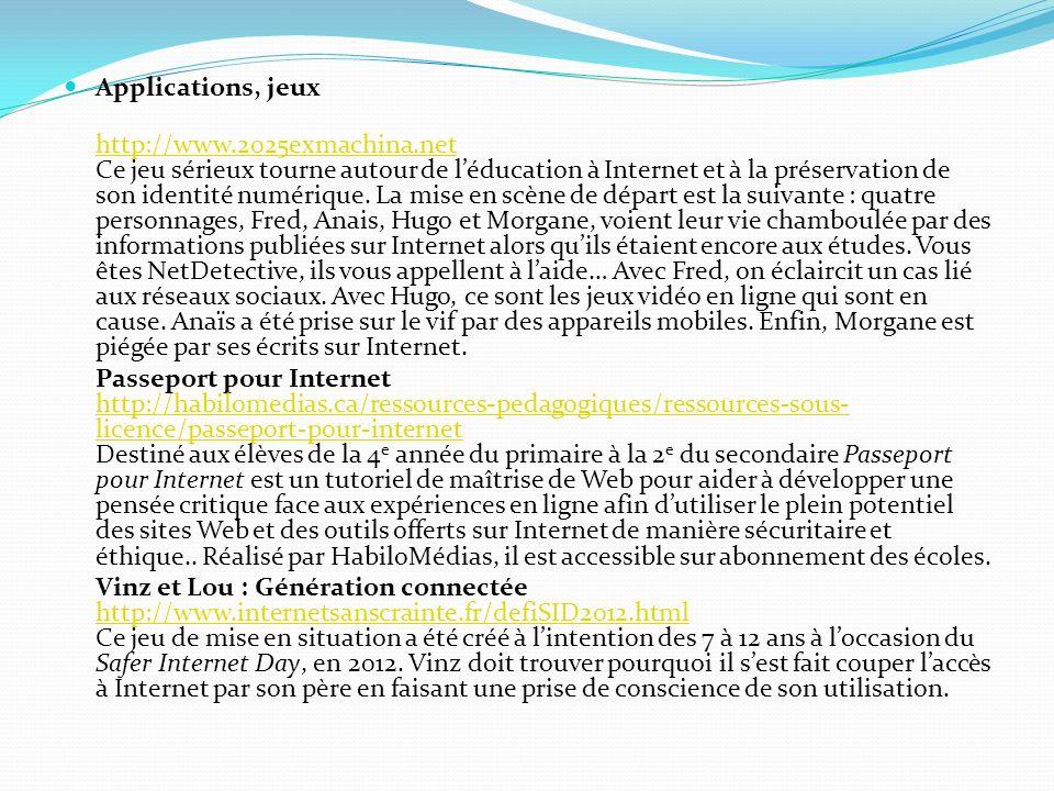 Applications, jeux http://www.2025exmachina.net http://www.2025exmachina.net Ce jeu sérieux tourne autour de léducation à Internet et à la préservatio
