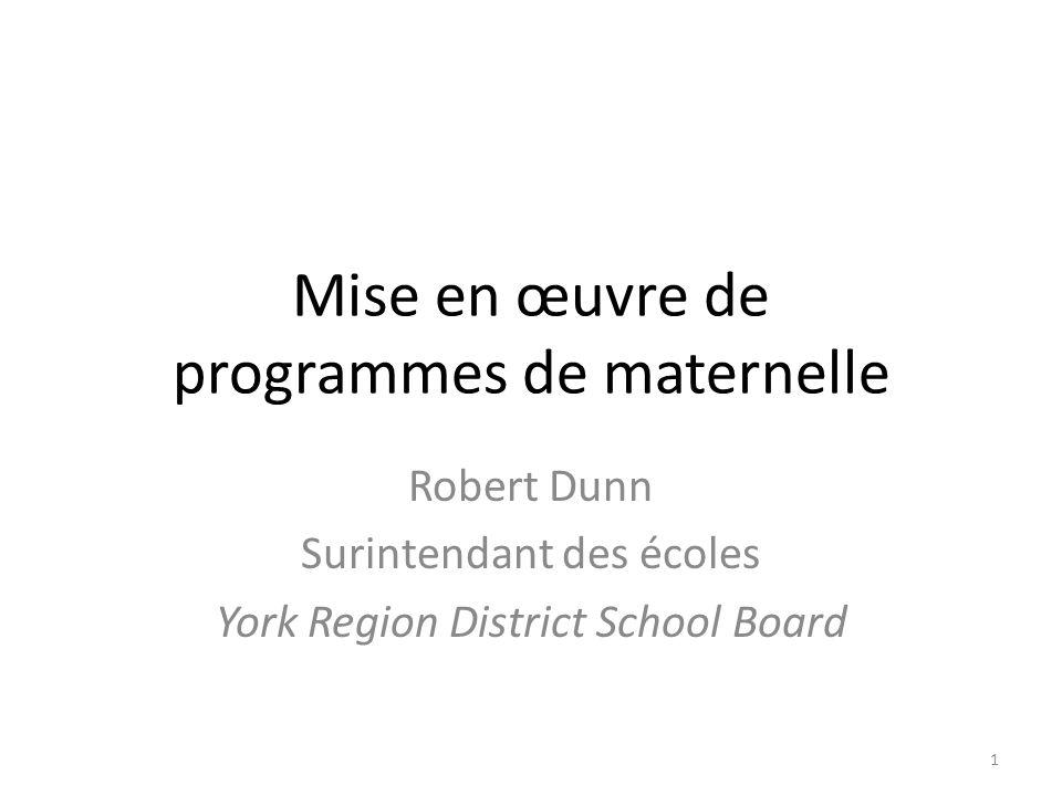 Mise en œuvre de programmes de maternelle Robert Dunn Surintendant des écoles York Region District School Board 1