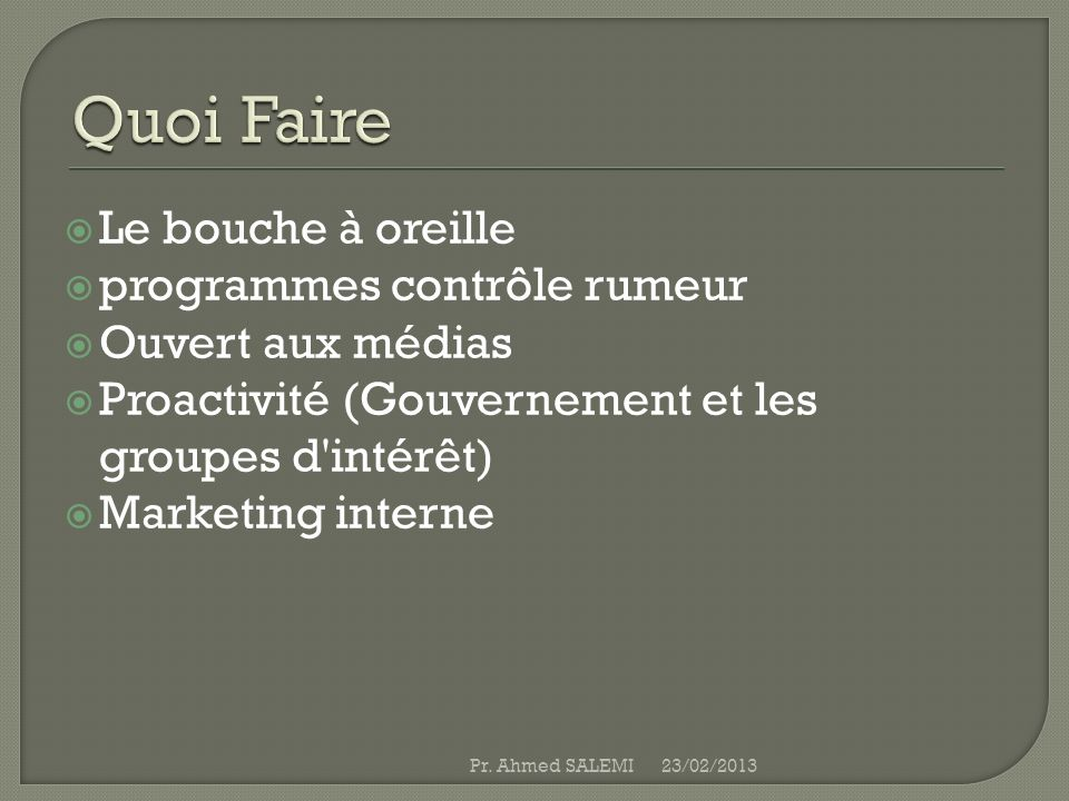 Le bouche à oreille programmes contrôle rumeur Ouvert aux médias Proactivité (Gouvernement et les groupes d'intérêt) Marketing interne 23/02/2013Pr. A