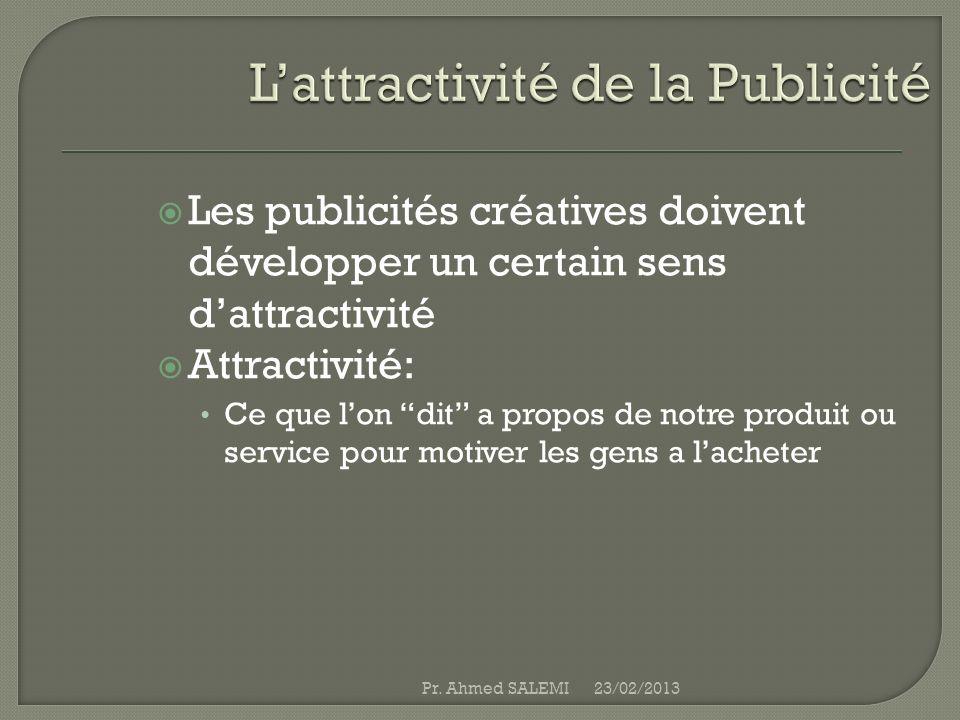 Les publicités créatives doivent développer un certain sens dattractivité Attractivité: Ce que lon dit a propos de notre produit ou service pour motiv