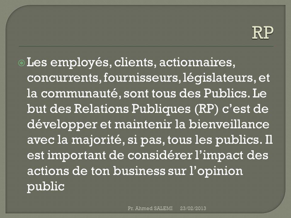 Les employés, clients, actionnaires, concurrents, fournisseurs, législateurs, et la communauté, sont tous des Publics. Le but des Relations Publiques