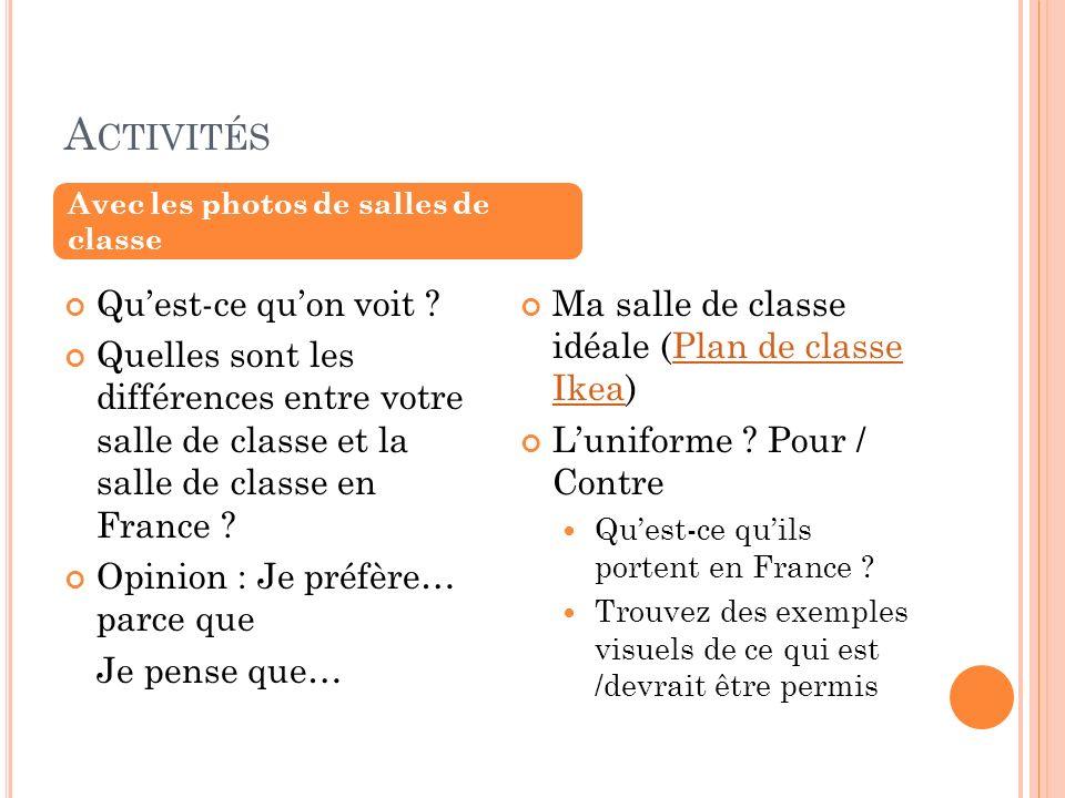 A CTIVITÉS Quest-ce quon voit ? Quelles sont les différences entre votre salle de classe et la salle de classe en France ? Opinion : Je préfère… parce