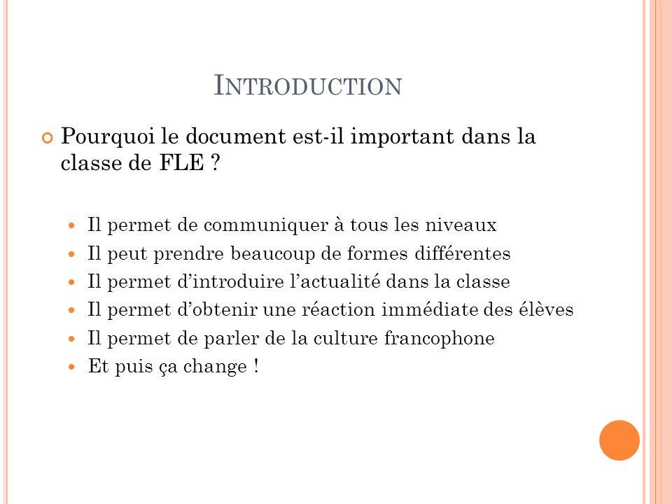 I NTRODUCTION Pourquoi le document est-il important dans la classe de FLE ? Il permet de communiquer à tous les niveaux Il peut prendre beaucoup de fo
