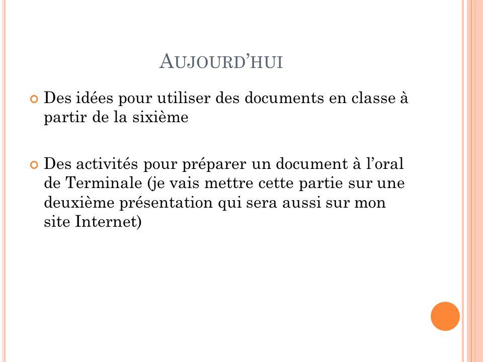 A UJOURD HUI Des idées pour utiliser des documents en classe à partir de la sixième Des activités pour préparer un document à loral de Terminale (je v