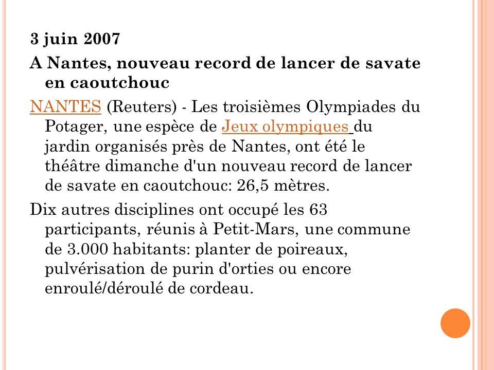 3 juin 2007 A Nantes, nouveau record de lancer de savate en caoutchouc NANTESNANTES (Reuters) - Les troisièmes Olympiades du Potager, une espèce de Je