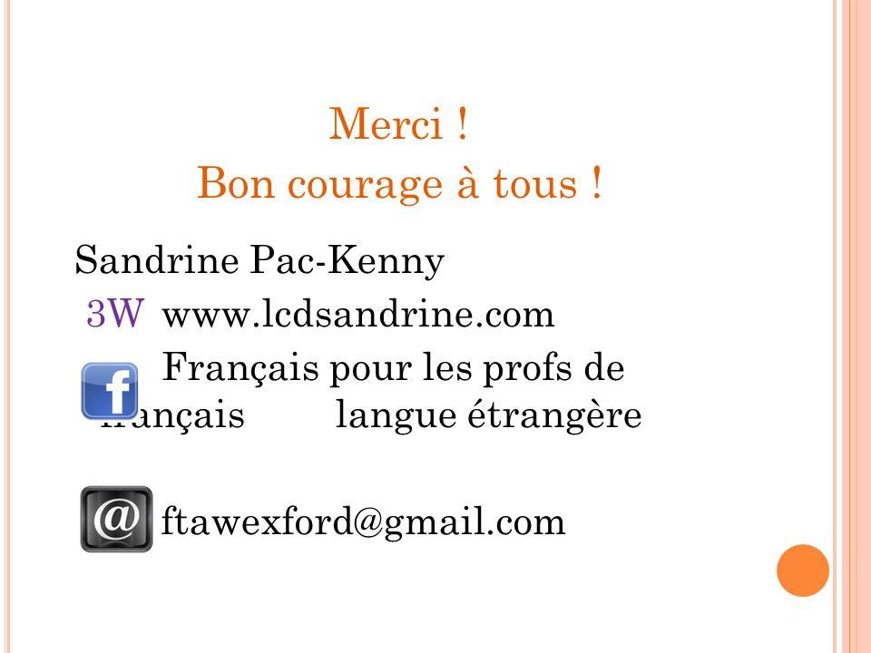 Merci ! Bon courage à tous ! Sandrine Pac-Kenny 3Wwww.lcdsandrine.com Français pour les profs de français langue étrangère ftawexford@gmail.com