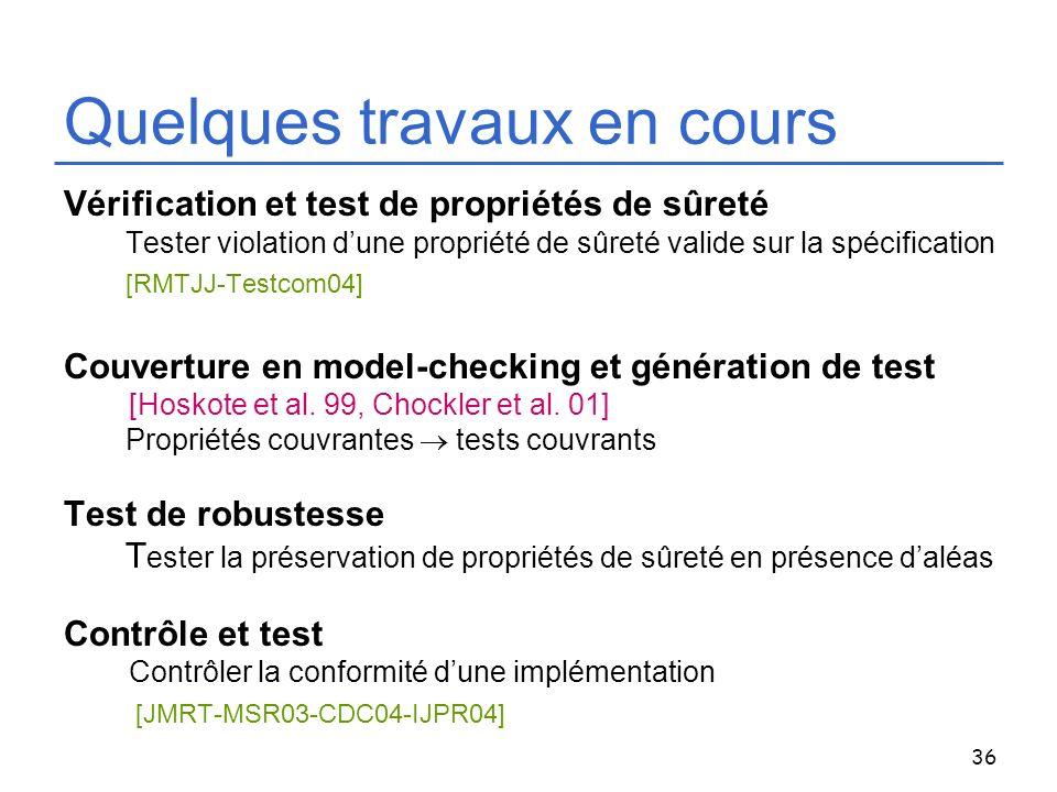 36 Quelques travaux en cours Vérification et test de propriétés de sûreté Tester violation dune propriété de sûreté valide sur la spécification [RMTJJ