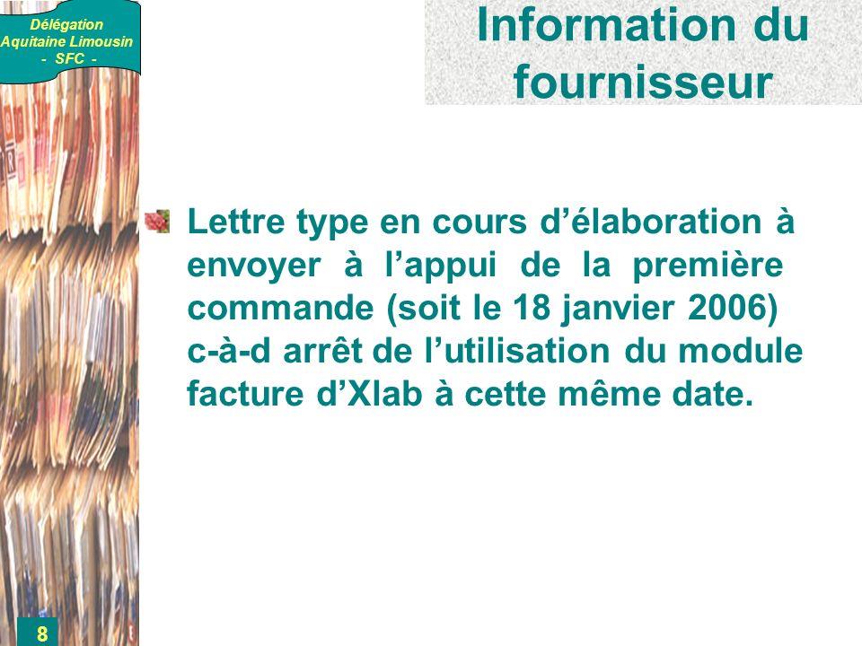 Délégation Aquitaine Limousin - SFC - 8 Information du fournisseur Lettre type en cours délaboration à envoyer à lappui de la première commande (soit le 18 janvier 2006) c-à-d arrêt de lutilisation du module facture dXlab à cette même date.