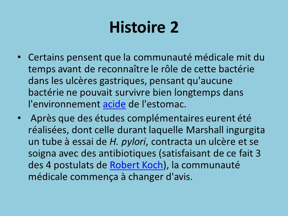 Histoire 2 Certains pensent que la communauté médicale mit du temps avant de reconnaître le rôle de cette bactérie dans les ulcères gastriques, pensan