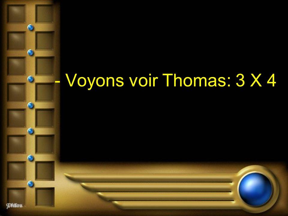 - Voyons voir Thomas: 3 X 4