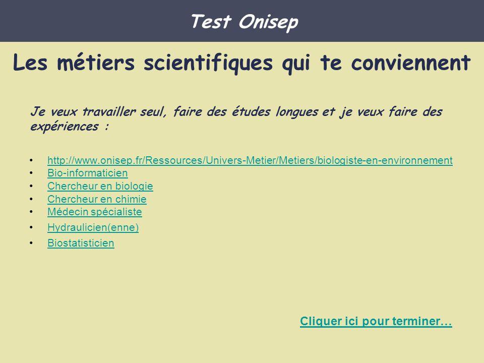 http://www.onisep.fr/Ressources/Univers-Metier/Metiers/biologiste-en-environnement Bio-informaticien Chercheur en biologie Chercheur en chimie Médecin