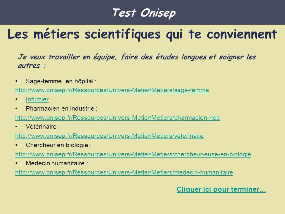 Les métiers scientifiques qui te conviennent Sage-femme en hôpital : http://www.onisep.fr/Ressources/Univers-Metier/Metiers/sage-femme Infirmier Pharm