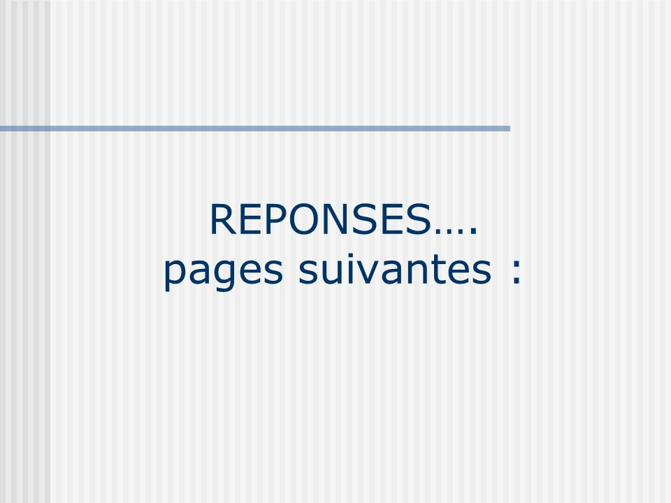 REPONSES…. pages suivantes :