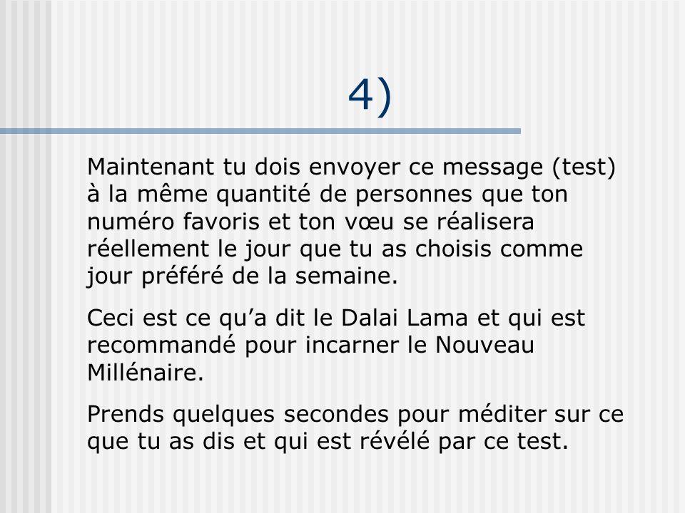 4) Maintenant tu dois envoyer ce message (test) à la même quantité de personnes que ton numéro favoris et ton vœu se réalisera réellement le jour que
