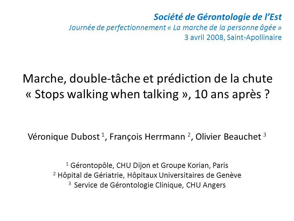 Marche, double-tâche et prédiction de la chute « Stops walking when talking », 10 ans après ? Véronique Dubost 1, François Herrmann 2, Olivier Beauche