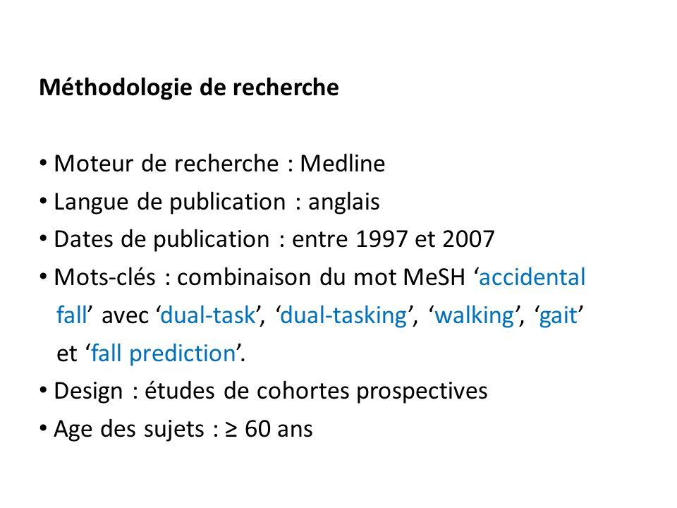 Méthodologie de recherche Moteur de recherche : Medline Langue de publication : anglais Dates de publication : entre 1997 et 2007 Mots-clés : combinaison du mot MeSH accidental fall avec dual-task, dual-tasking, walking, gait et fall prediction.