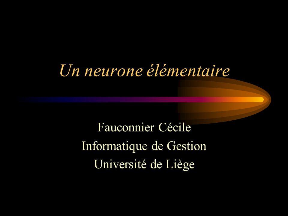 Un neurone élémentaire Fauconnier Cécile Informatique de Gestion Université de Liège