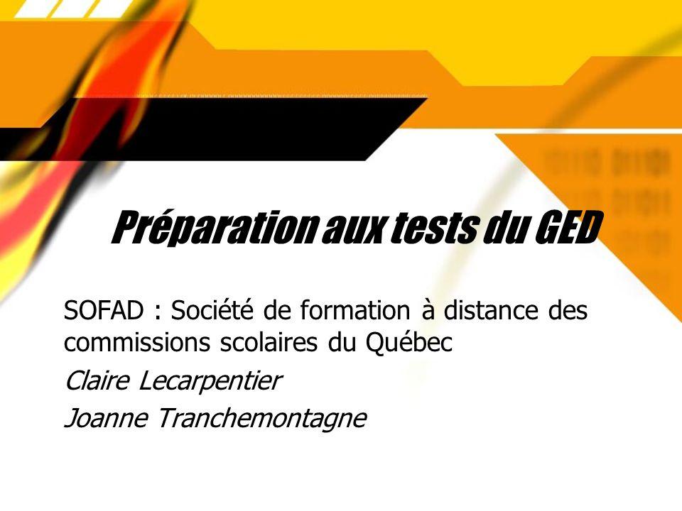 Préparation aux tests du GED SOFAD : Société de formation à distance des commissions scolaires du Québec Claire Lecarpentier Joanne Tranchemontagne SO