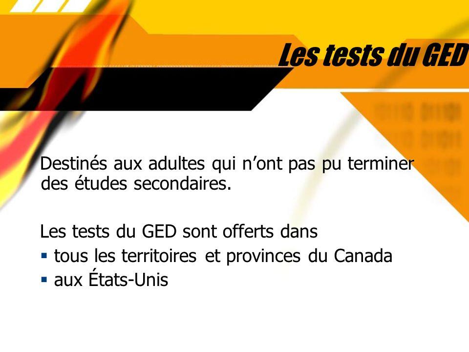 Les tests du GED Destinés aux adultes qui nont pas pu terminer des études secondaires. Les tests du GED sont offerts dans tous les territoires et prov