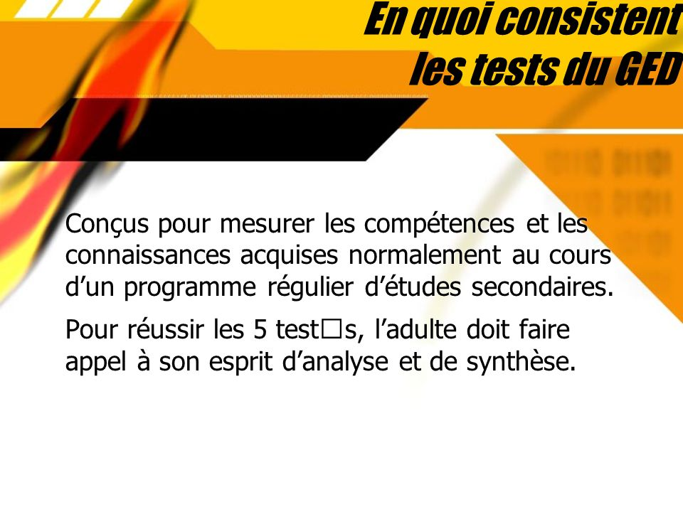En quoi consistent les tests du GED Conçus pour mesurer les compétences et les connaissances acquises normalement au cours dun programme régulier détu