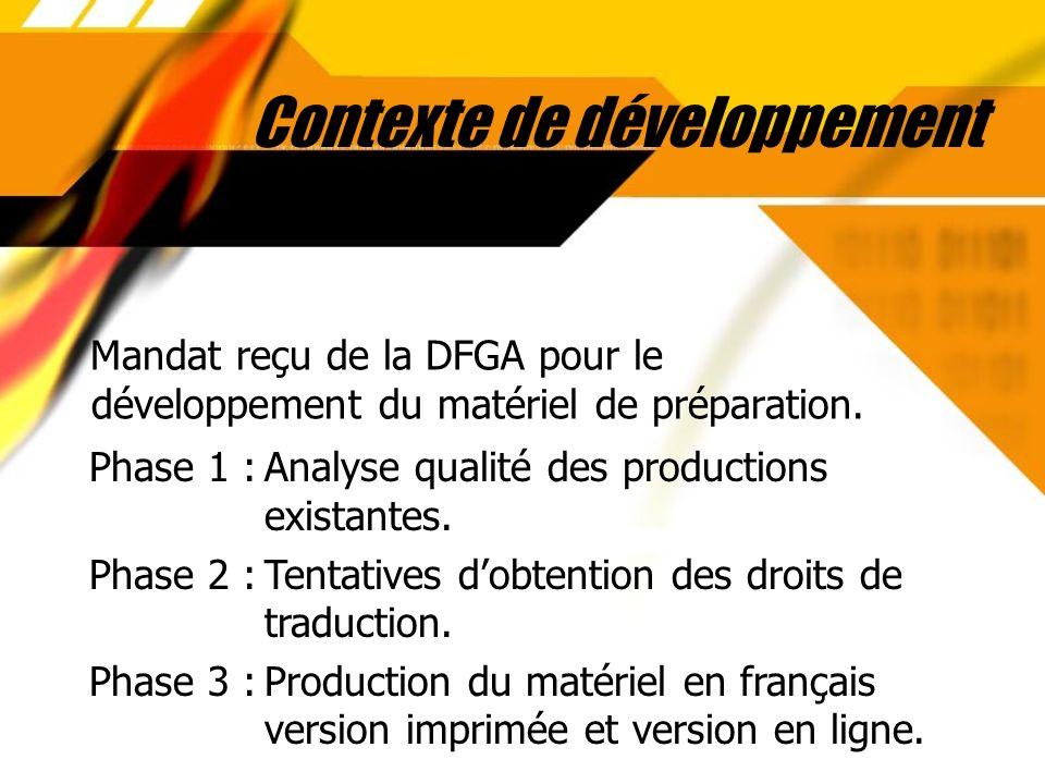 Contexte de développement Mandat reçu de la DFGA pour le développement du matériel de préparation. Mandat reçu de la DFGA pour le développement du mat