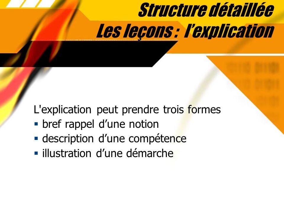 Structure détaillée Les leçons : lexplication L'explication peut prendre trois formes bref rappel dune notion description dune compétence illustration