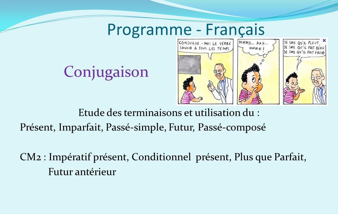 Programme - Français Conjugaison Etude des terminaisons et utilisation du : Présent, Imparfait, Passé-simple, Futur, Passé-composé CM2 : Impératif pré