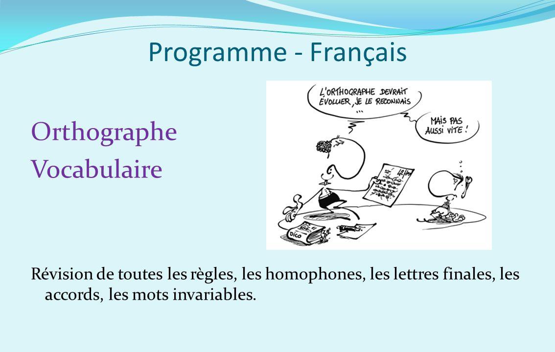Programme - Français Orthographe Vocabulaire Révision de toutes les règles, les homophones, les lettres finales, les accords, les mots invariables.