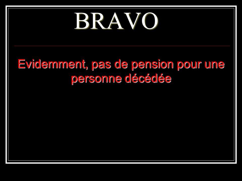 BRAVO Evidemment, pas de pension pour une personne décédée