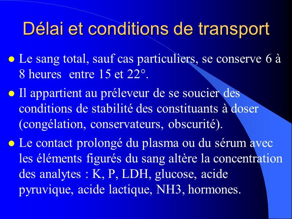 Délai et conditions de transport l Le sang total, sauf cas particuliers, se conserve 6 à 8 heures entre 15 et 22°. l Il appartient au préleveur de se