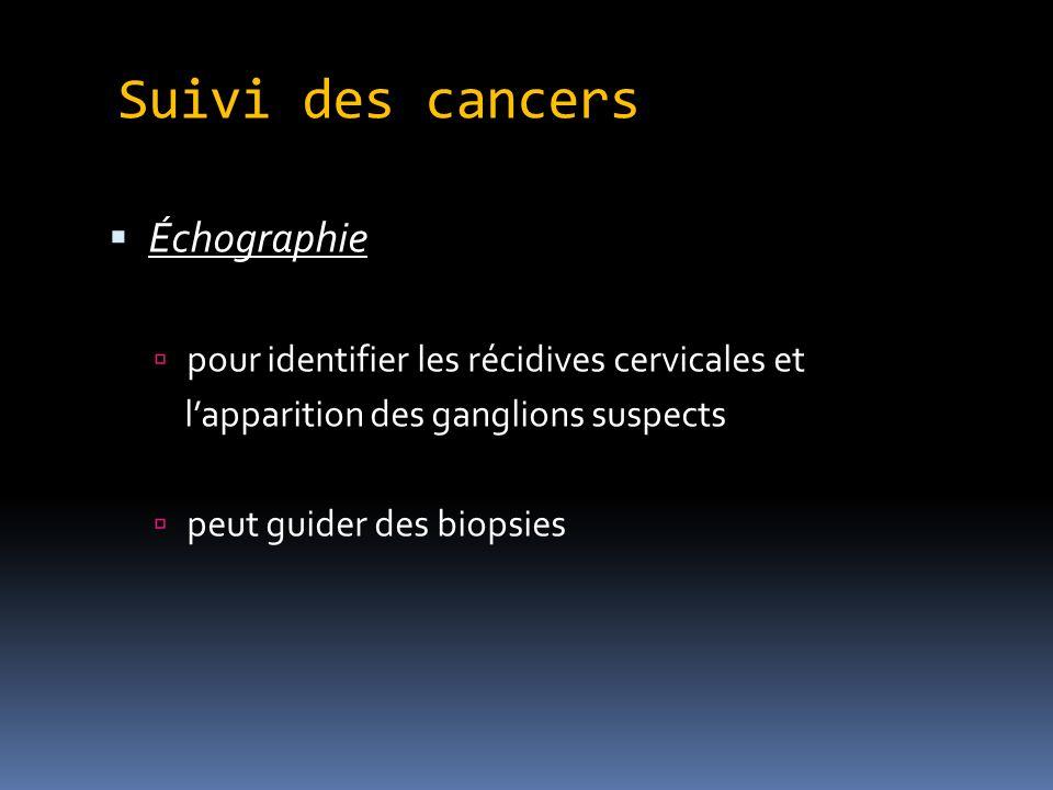 Suivi des cancers Échographie pour identifier les récidives cervicales et lapparition des ganglions suspects peut guider des biopsies