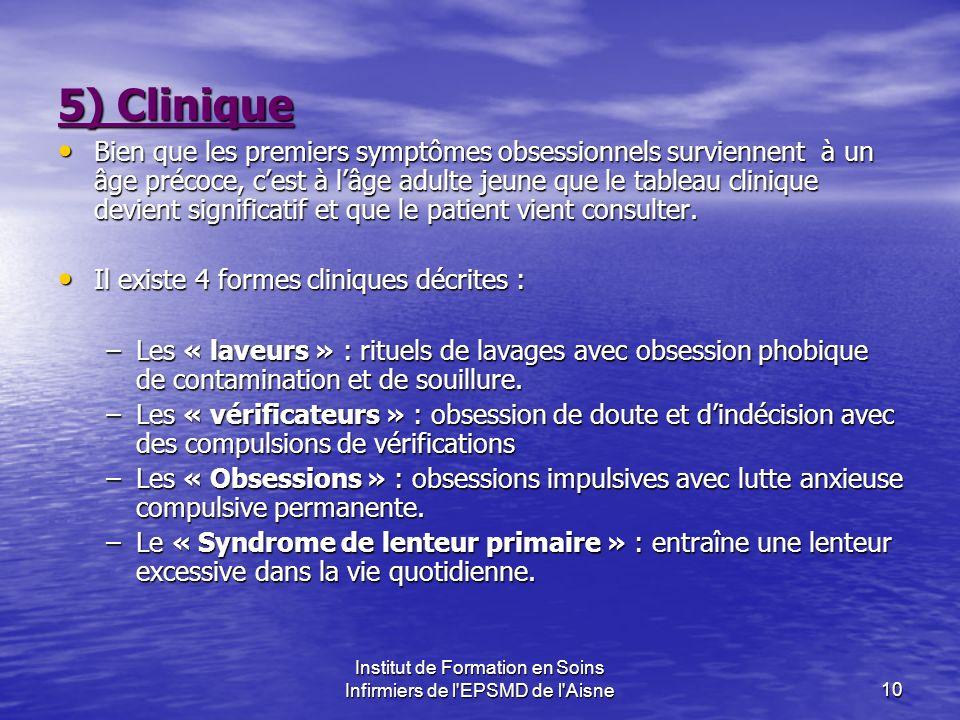 Institut de Formation en Soins Infirmiers de l'EPSMD de l'Aisne10 5) Clinique Bien que les premiers symptômes obsessionnels surviennent à un âge préco