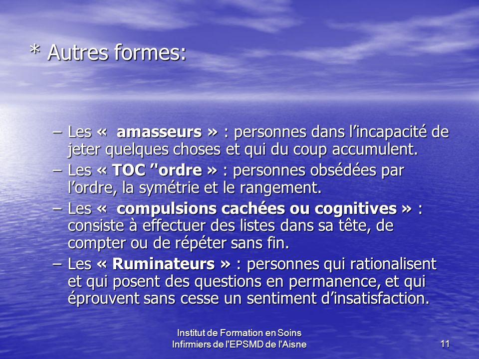 Institut de Formation en Soins Infirmiers de l'EPSMD de l'Aisne11 * Autres formes: –Les « amasseurs » : personnes dans lincapacité de jeter quelques c