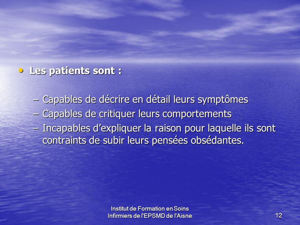 Institut de Formation en Soins Infirmiers de l'EPSMD de l'Aisne12 Les patients sont : Les patients sont : –Capables de décrire en détail leurs symptôm