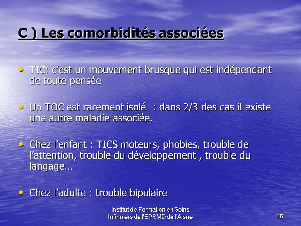 Institut de Formation en Soins Infirmiers de l'EPSMD de l'Aisne15 C ) Les comorbidités associées TIC: cest un mouvement brusque qui est indépendant de