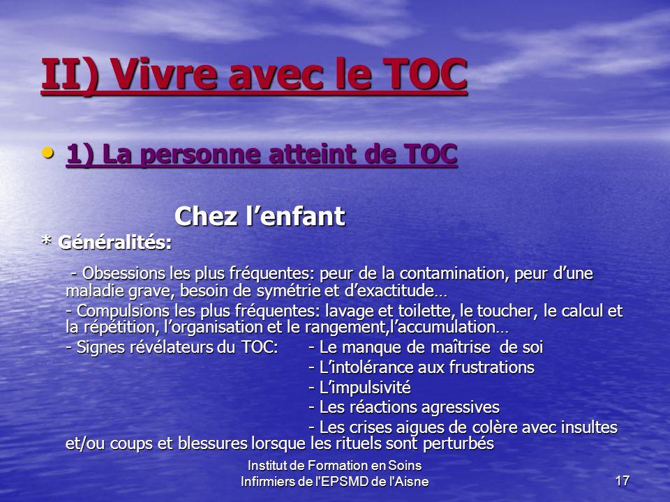 Institut de Formation en Soins Infirmiers de l'EPSMD de l'Aisne17 II) Vivre avec le TOC 1) La personne atteint de TOC 1) La personne atteint de TOC Ch