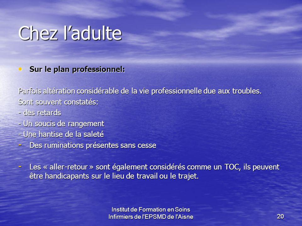 Institut de Formation en Soins Infirmiers de l'EPSMD de l'Aisne20 Chez ladulte Sur le plan professionnel: Sur le plan professionnel: Parfois altératio