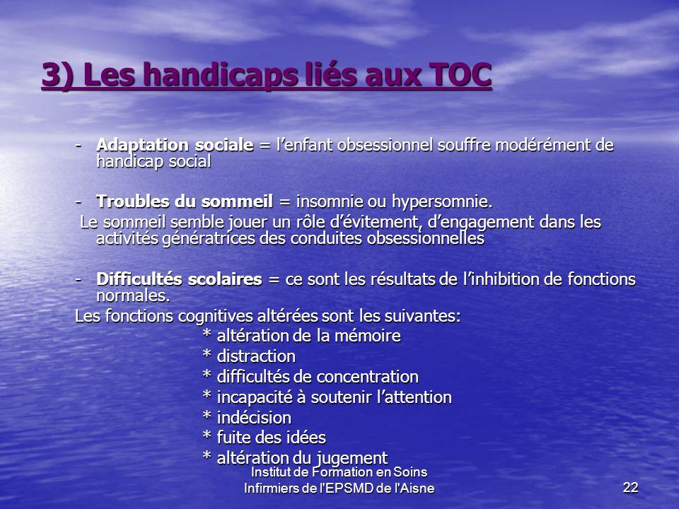Institut de Formation en Soins Infirmiers de l'EPSMD de l'Aisne22 3) Les handicaps liés aux TOC -Adaptation sociale = lenfant obsessionnel souffre mod