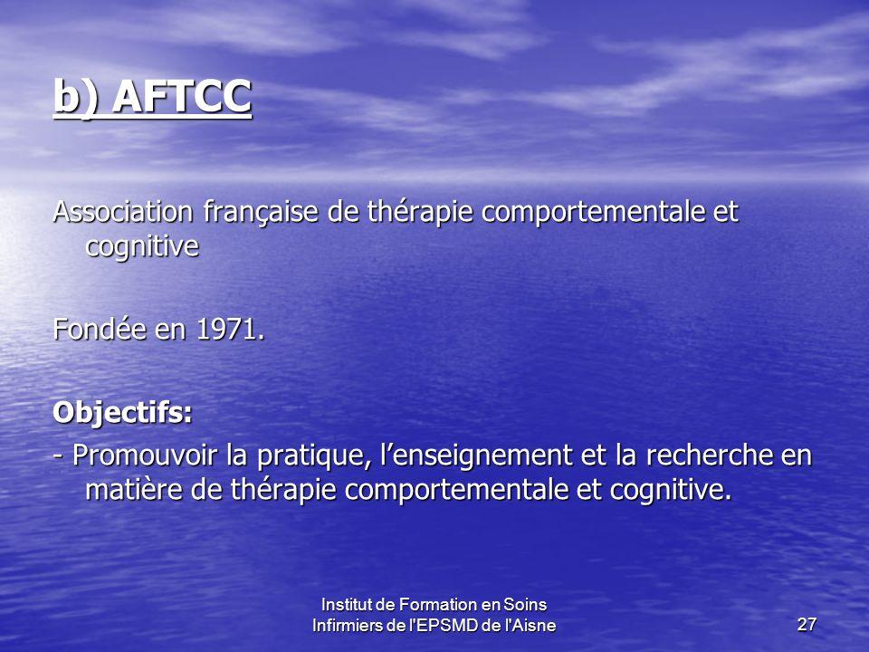 Institut de Formation en Soins Infirmiers de l'EPSMD de l'Aisne27 b) AFTCC Association française de thérapie comportementale et cognitive Fondée en 19